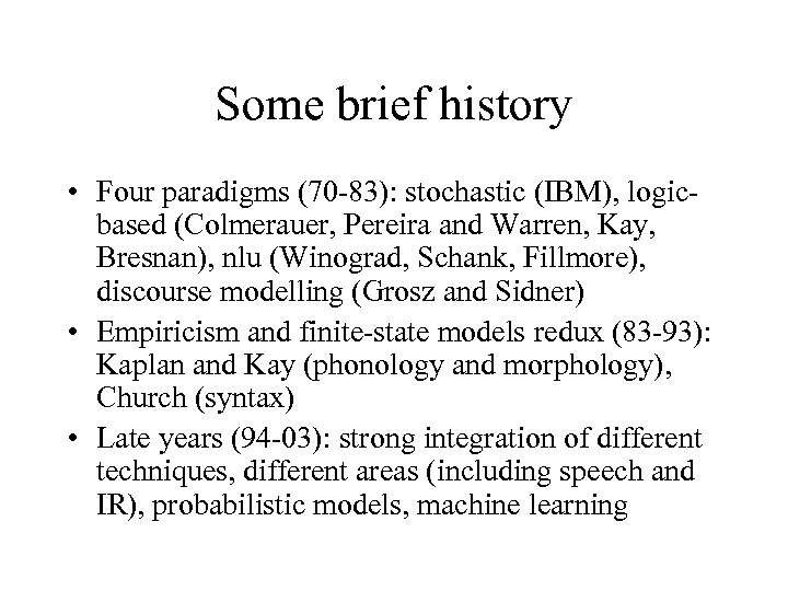 Some brief history • Four paradigms (70 -83): stochastic (IBM), logicbased (Colmerauer, Pereira and