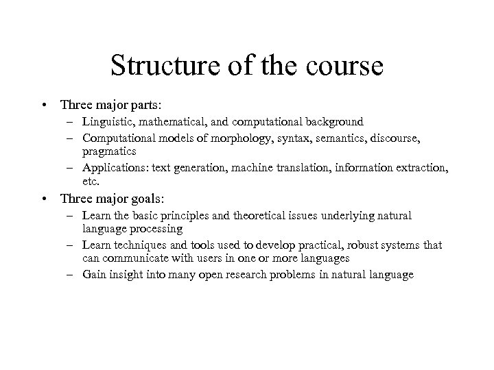 Structure of the course • Three major parts: – Linguistic, mathematical, and computational background