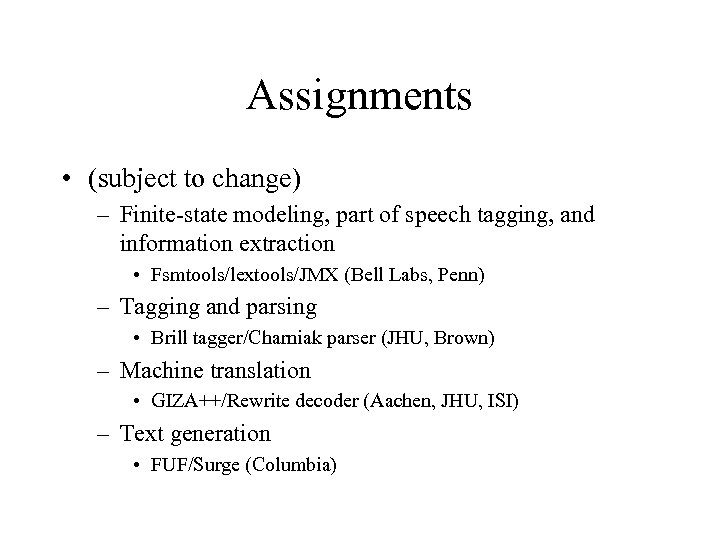 Assignments • (subject to change) – Finite-state modeling, part of speech tagging, and information