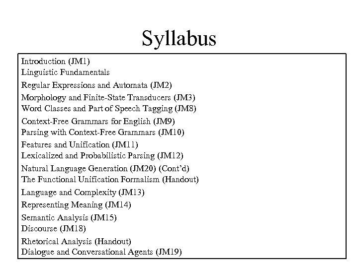 Syllabus Introduction (JM 1) Linguistic Fundamentals Regular Expressions and Automata (JM 2) Morphology and