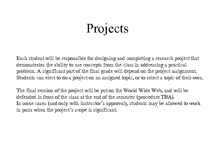 Projects Each student will be responsible for designing and completing a research project that