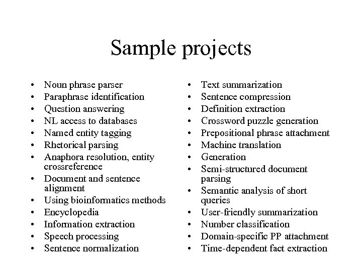 Sample projects • • • • Noun phrase parser Paraphrase identification Question answering NL