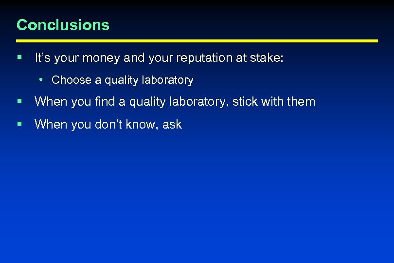 Conclusions § It's your money and your reputation at stake: • Choose a quality