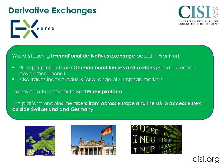 Derivative Exchanges World's leading International derivatives exchange based in Frankfurt. § Principal products are
