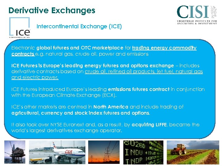 Derivative Exchanges Intercontinental Exchange (ICE) Electronic global futures and OTC marketplace for trading energy
