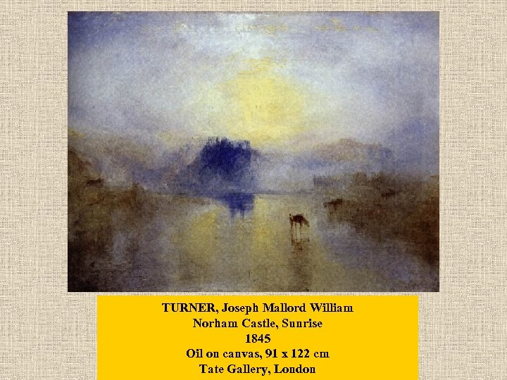 TURNER, Joseph Mallord William Norham Castle, Sunrise 1845 Oil on canvas, 91 x 122