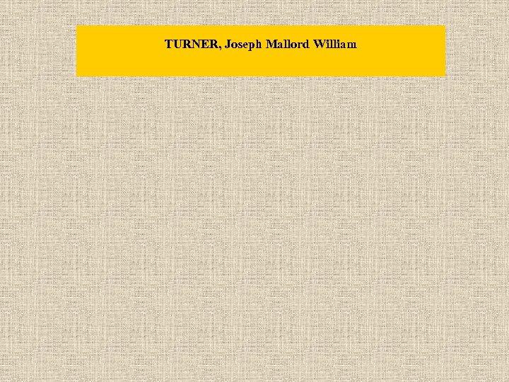 TURNER, Joseph Mallord William