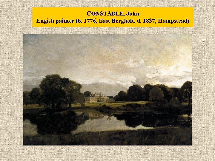 CONSTABLE, John Engish painter (b. 1776, East Bergholt, d. 1837, Hampstead)