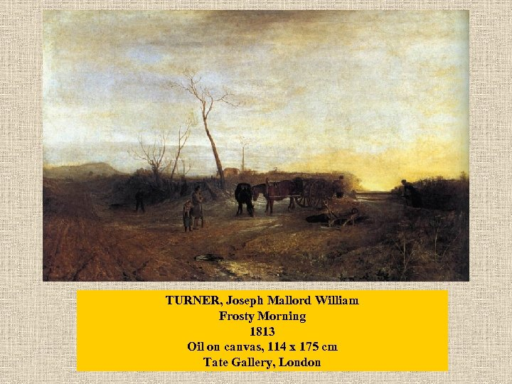 TURNER, Joseph Mallord William Frosty Morning 1813 Oil on canvas, 114 x 175 cm