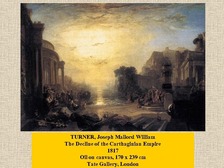 TURNER, Joseph Mallord William The Decline of the Carthaginian Empire 1817 Oil on canvas,