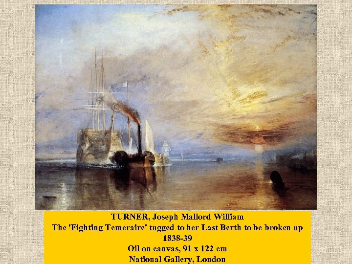 TURNER, Joseph Mallord William The 'Fighting Temeraire' tugged to her Last Berth to be