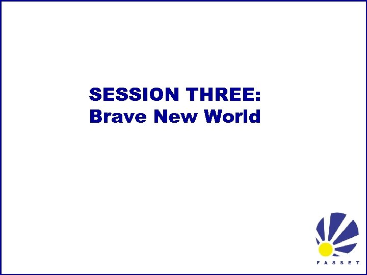 SESSION THREE: Brave New World