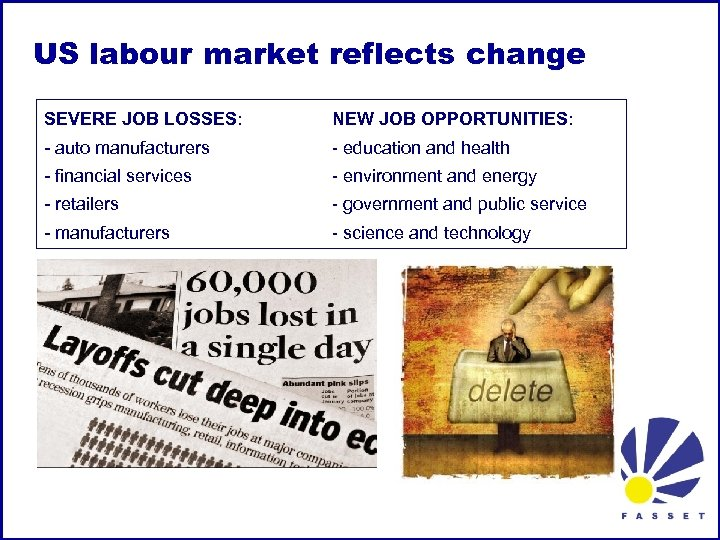 US labour market reflects change SEVERE JOB LOSSES: NEW JOB OPPORTUNITIES: - auto manufacturers