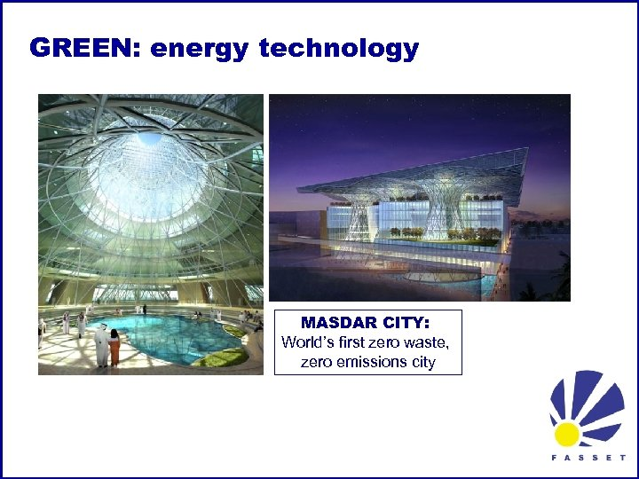 GREEN: energy technology MASDAR CITY: World's first zero waste, zero emissions city