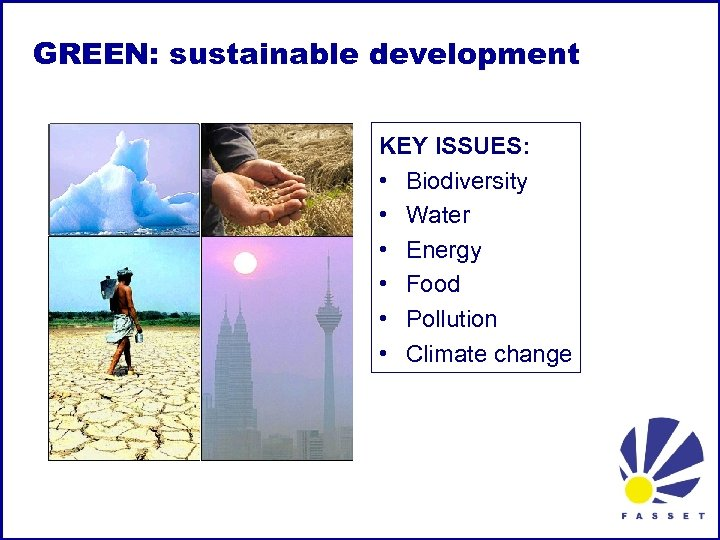 GREEN: sustainable development KEY ISSUES: • Biodiversity • Water • Energy • Food •