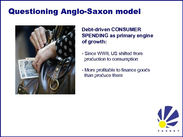 Questioning Anglo-Saxon model Debt-driven CONSUMER SPENDING as primary engine of growth: - Since WWII,