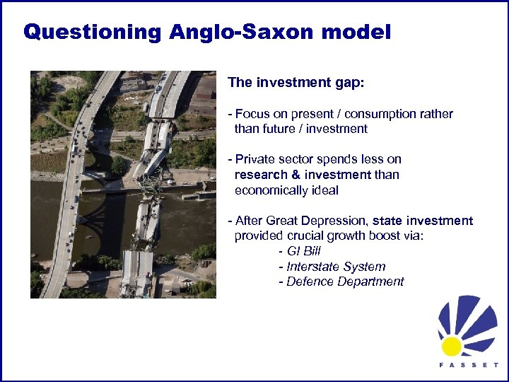 Questioning Anglo-Saxon model The investment gap: - Focus on present / consumption rather than