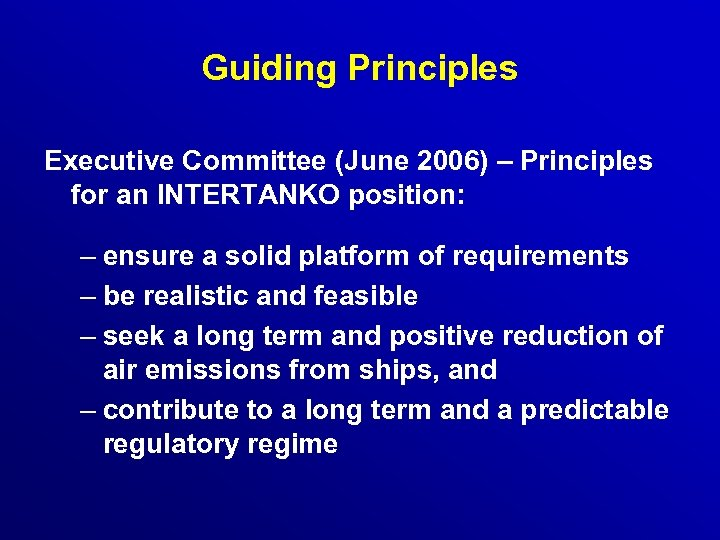 Guiding Principles Executive Committee (June 2006) – Principles for an INTERTANKO position: – ensure