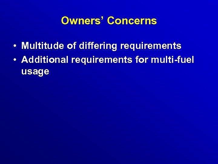 Owners' Concerns • Multitude of differing requirements • Additional requirements for multi-fuel usage