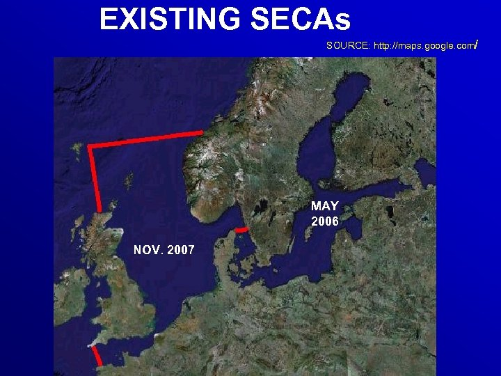 EXISTING SECAs SOURCE: http: //maps. google. com/ MAY 2006 NOV. 2007
