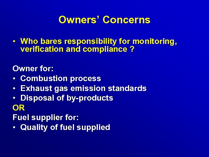 Owners' Concerns • Who bares responsibility for monitoring, verification and compliance ? Owner for: