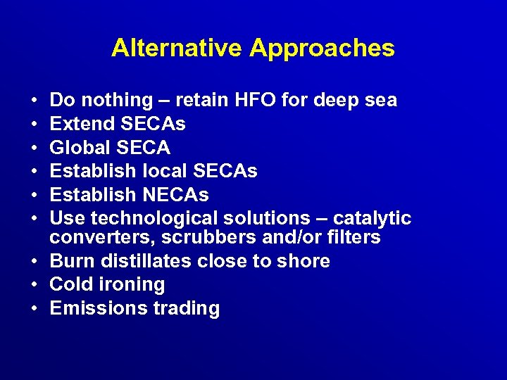 Alternative Approaches • • • Do nothing – retain HFO for deep sea Extend