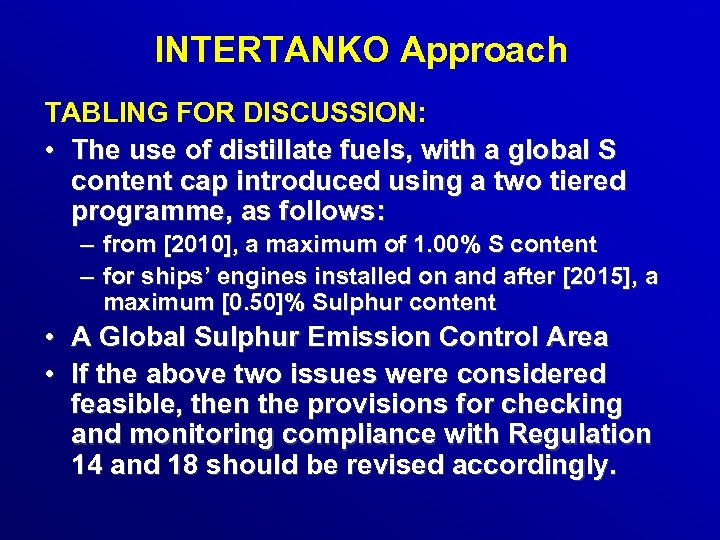 INTERTANKO Approach TABLING FOR DISCUSSION: • The use of distillate fuels, with a global