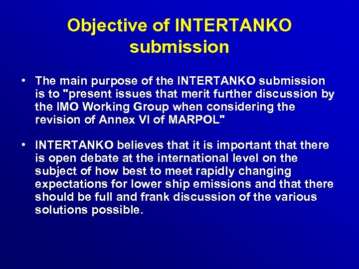 Objective of INTERTANKO submission • The main purpose of the INTERTANKO submission is to