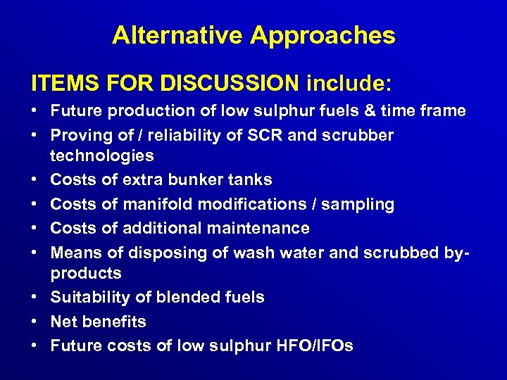 Alternative Approaches ITEMS FOR DISCUSSION include: • Future production of low sulphur fuels &