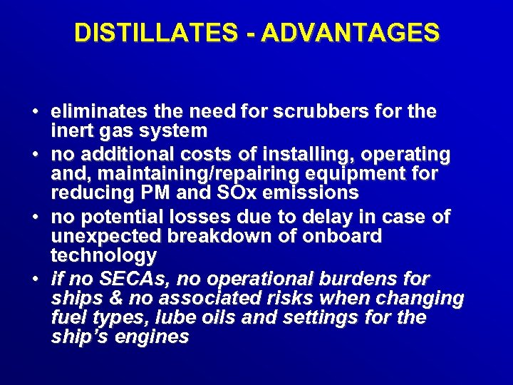 DISTILLATES - ADVANTAGES • eliminates the need for scrubbers for the inert gas system