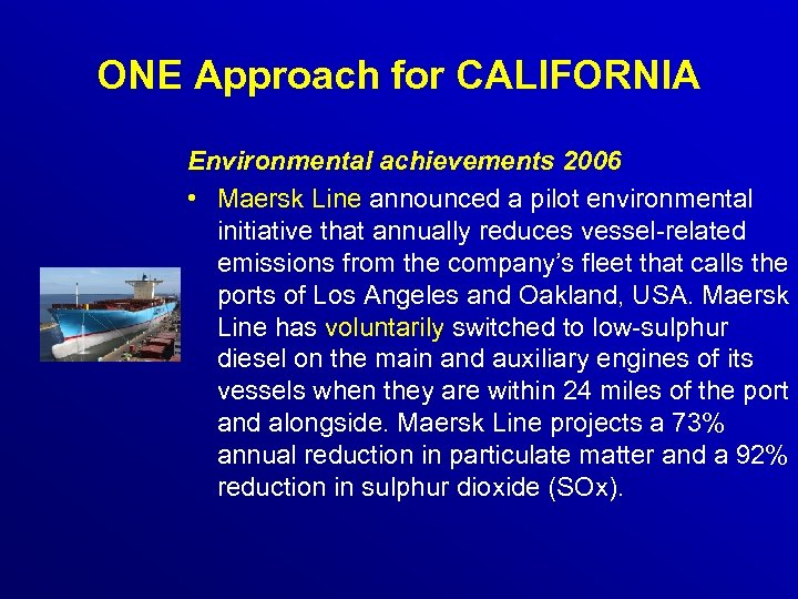 ONE Approach for CALIFORNIA Environmental achievements 2006 • Maersk Line announced a pilot environmental
