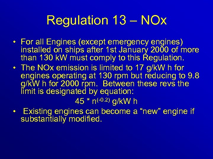 Regulation 13 – NOx • For all Engines (except emergency engines) installed on ships