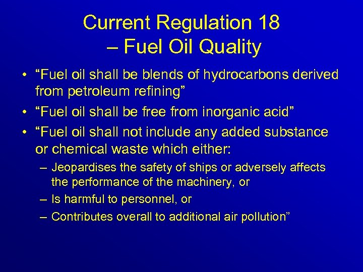 "Current Regulation 18 – Fuel Oil Quality • ""Fuel oil shall be blends of"
