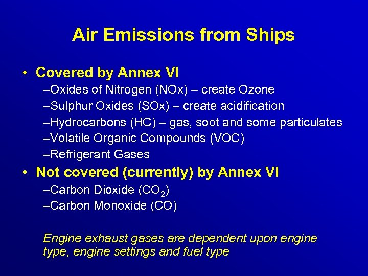 Air Emissions from Ships • Covered by Annex VI –Oxides of Nitrogen (NOx) –