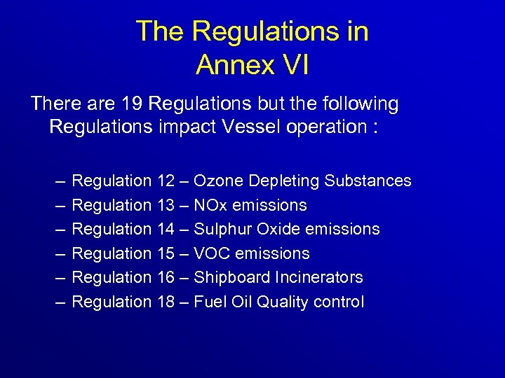 The Regulations in Annex VI There are 19 Regulations but the following Regulations impact