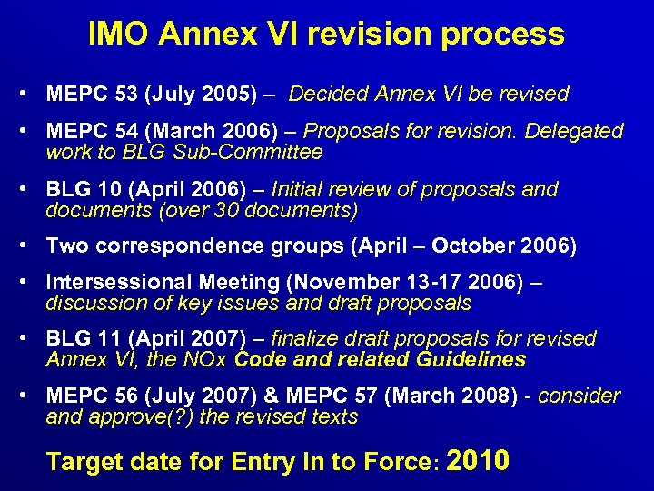 IMO Annex VI revision process • MEPC 53 (July 2005) – Decided Annex VI