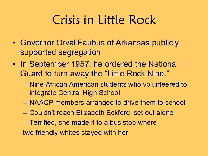 Crisis in Little Rock • Governor Orval Faubus of Arkansas publicly supported segregation •