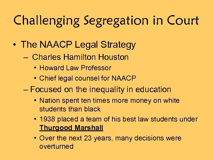 Challenging Segregation in Court • The NAACP Legal Strategy – Charles Hamilton Houston •