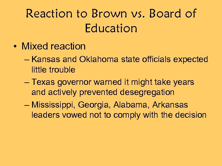 Reaction to Brown vs. Board of Education • Mixed reaction – Kansas and Oklahoma