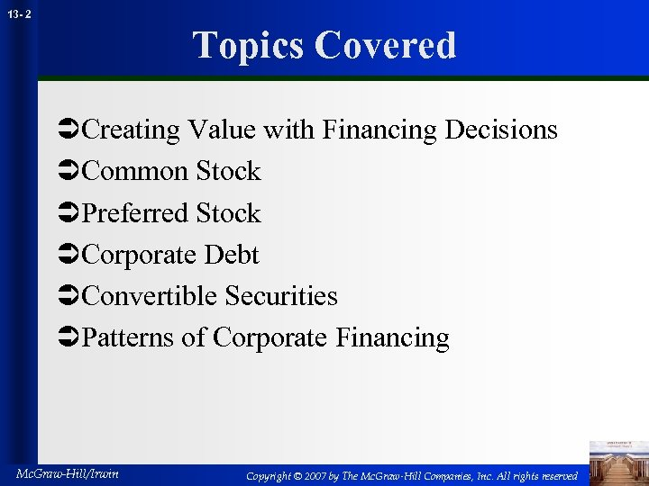 13 - 2 Topics Covered ÜCreating Value with Financing Decisions ÜCommon Stock ÜPreferred Stock