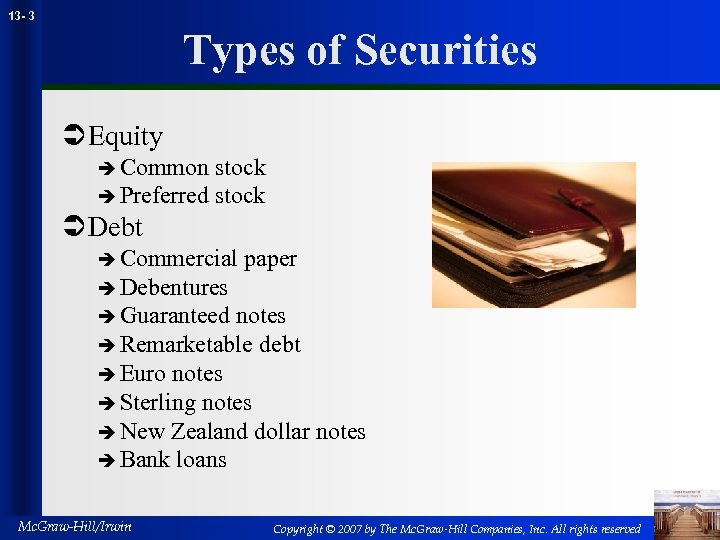 13 - 3 Types of Securities Ü Equity è Common stock è Preferred stock