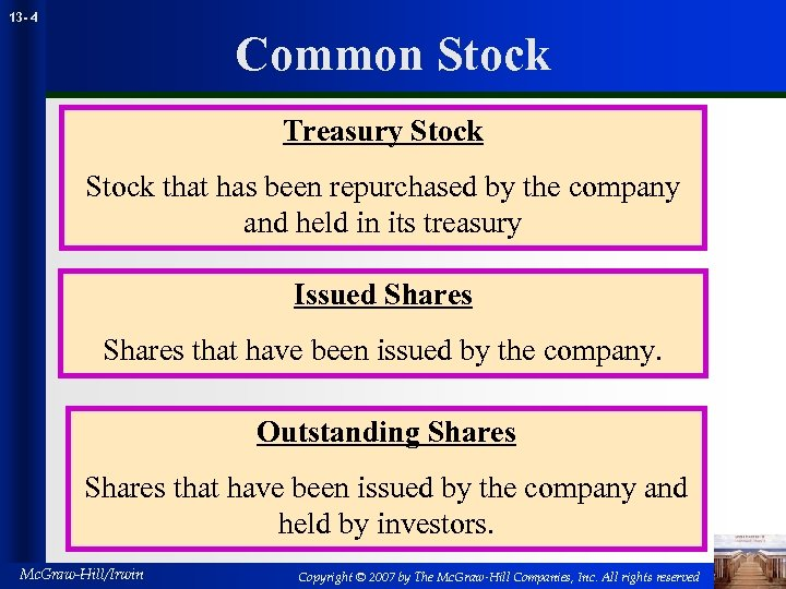 13 - 4 Common Stock Treasury Stock that has been repurchased by the company