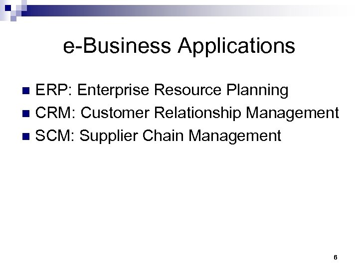 e-Business Applications ERP: Enterprise Resource Planning n CRM: Customer Relationship Management n SCM: Supplier