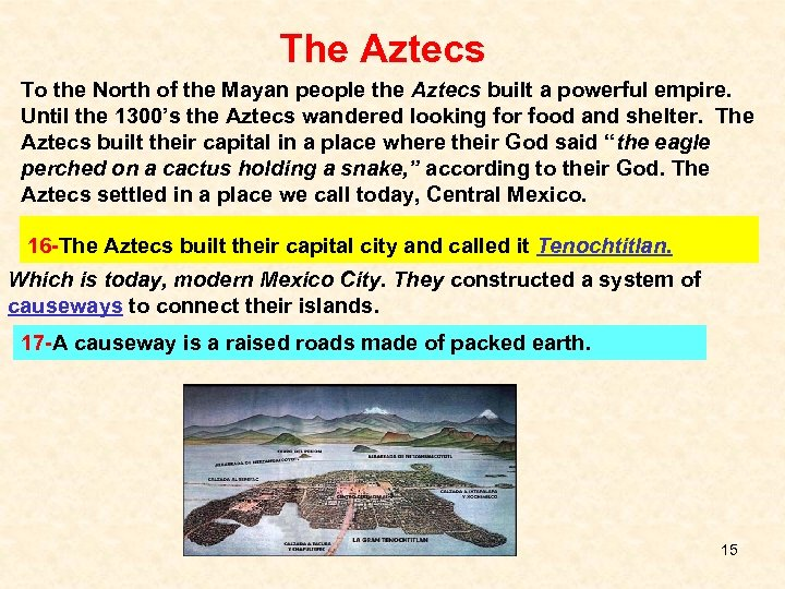 The Aztecs To the North of the Mayan people the Aztecs built a powerful