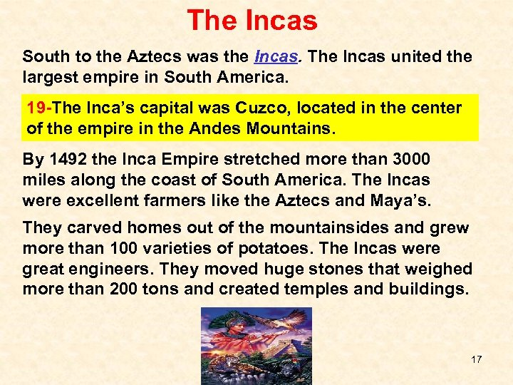 The Incas South to the Aztecs was the Incas. The Incas united the largest