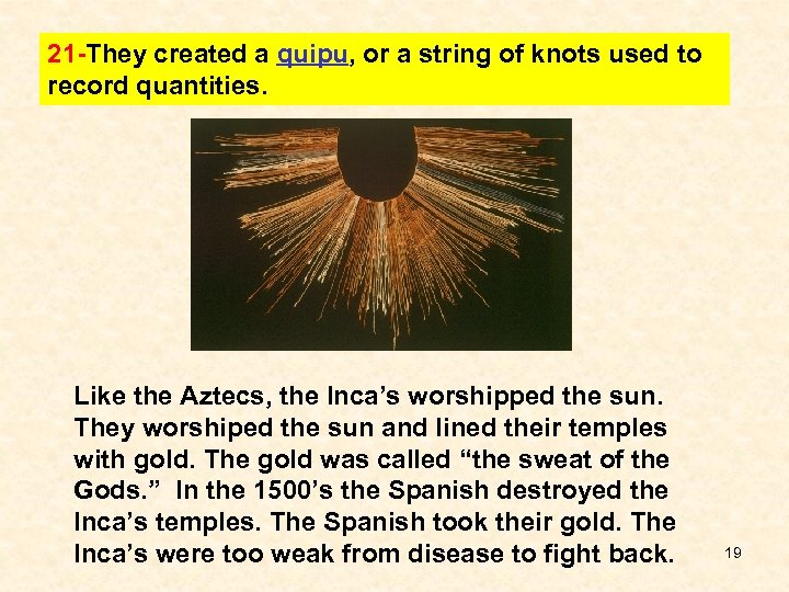 21 -They created a quipu, or a string of knots used to record quantities.
