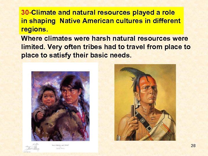 30 -Climate and natural resources played a role in shaping Native American cultures in