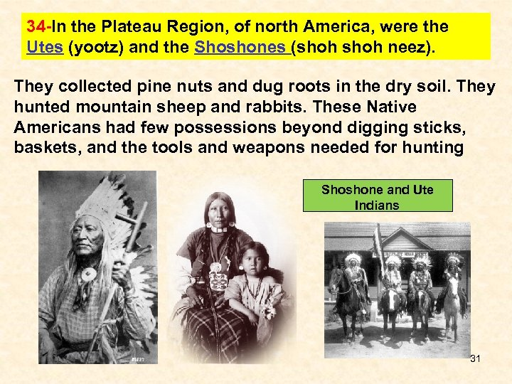 34 -In the Plateau Region, of north America, were the Utes (yootz) and the