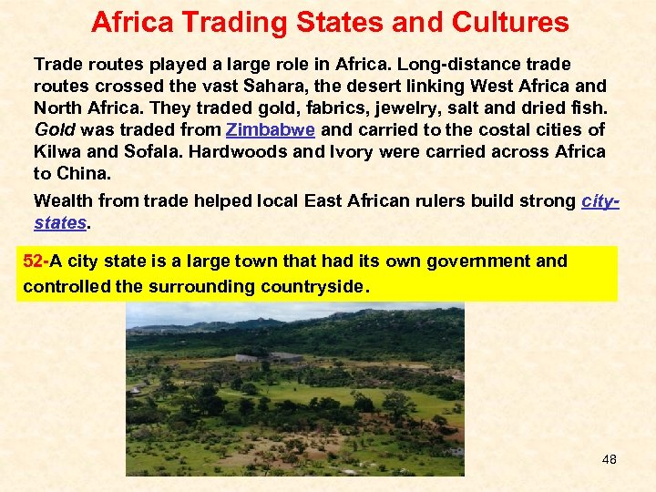 Africa Trading States and Cultures Trade routes played a large role in Africa. Long-distance