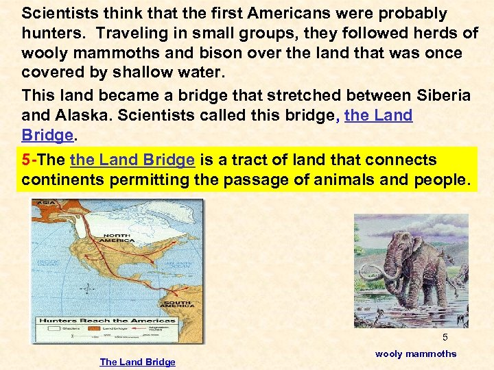 Scientists think that the first Americans were probably hunters. Traveling in small groups, they